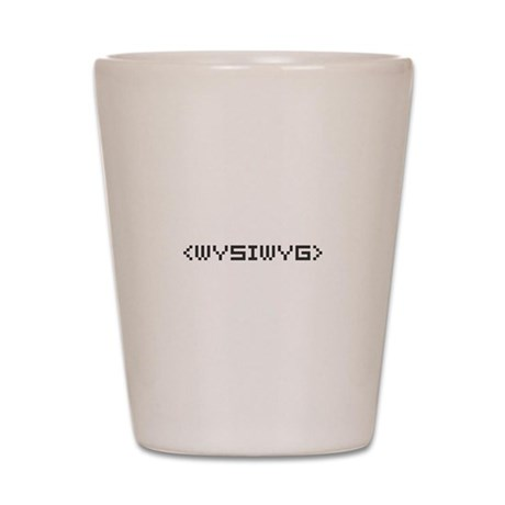 WYSIWYG Shot Glass