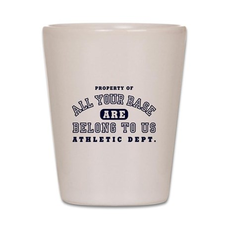 Property of All your base Shot Glass