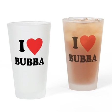 I Love Bubba Pint Glass