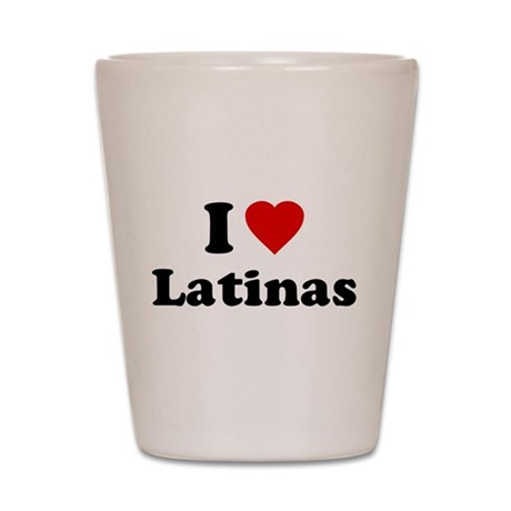 I Love [Heart] Latinas Shot Glass