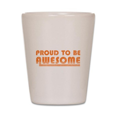 Proud to be Awesome Shot Glass