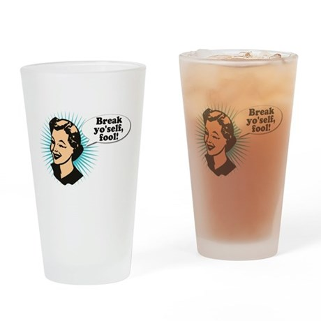 Break Yo'Self Fool Pint Glass