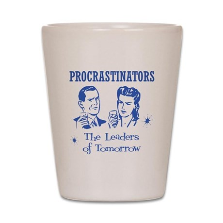 Procrastinators: Leaders of T Shot Glass