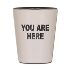 You Are Here (Distressed) Shot Glass