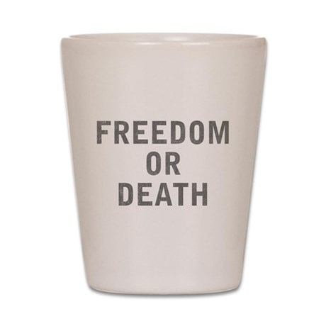 Freedom or Death Shot Glass