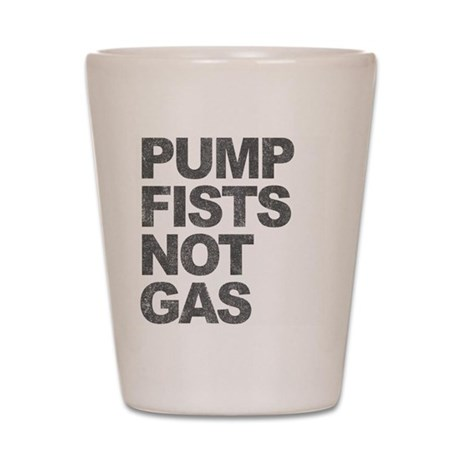 Pump Fists Not Gas Shot Glass
