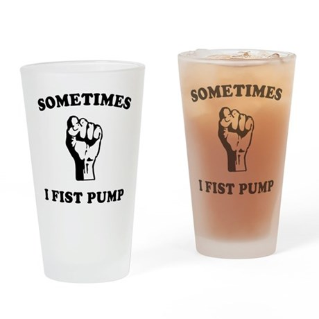 Sometimes I Fist Pump Pint Glass