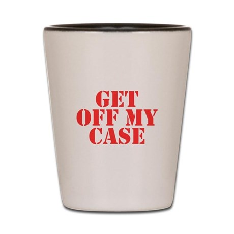 Get Off My Case Shot Glass