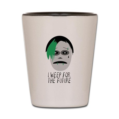 I Weep For The Future Shot Glass