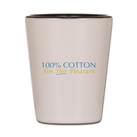 100% Cotton for Her Pleasure Shot Glass