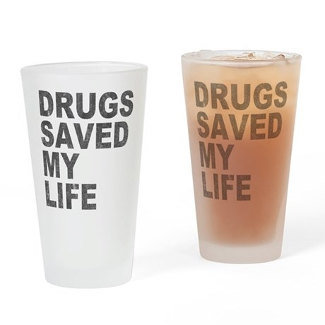 Drugs Saved My Life Pint Glass
