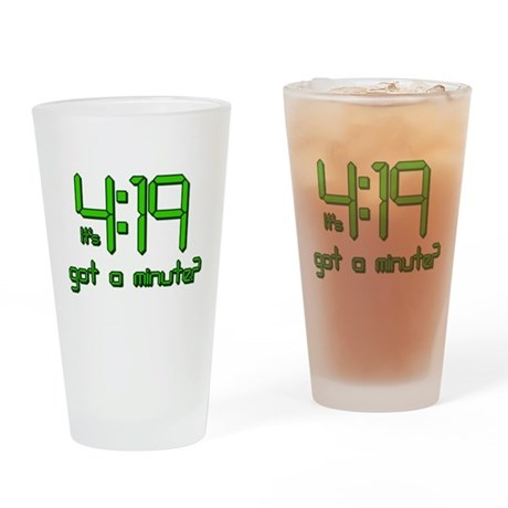 It's 4:19 Got a Minute? (420) Pint Glass