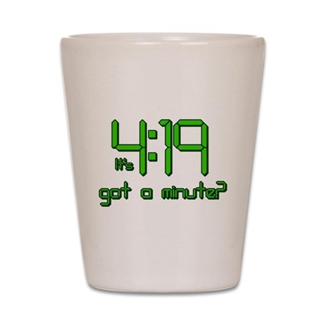 It's 4:19 Got a Minute? (420) Shot Glass