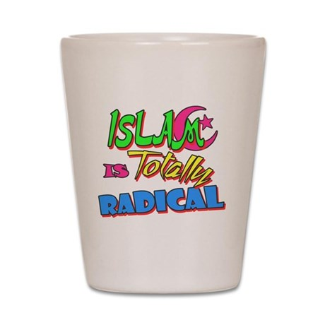 Islam Is Totally Radical Shot Glass