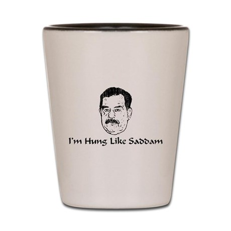 I'm Hung Like Saddam Shot Glass