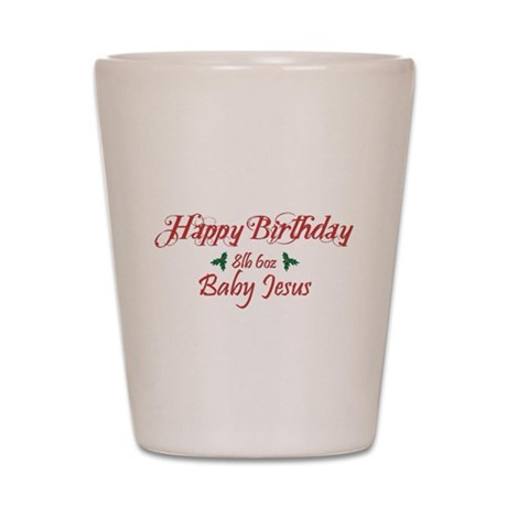 Happy Birthday Baby Jesus Shot Glass
