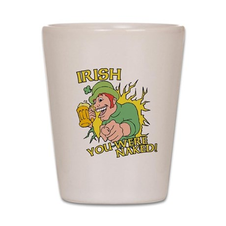 Irish You Were Naked Shot Glass