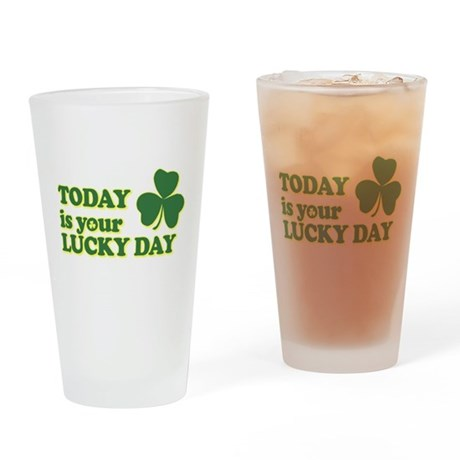 Today Is Your Lucky Day Pint Glass