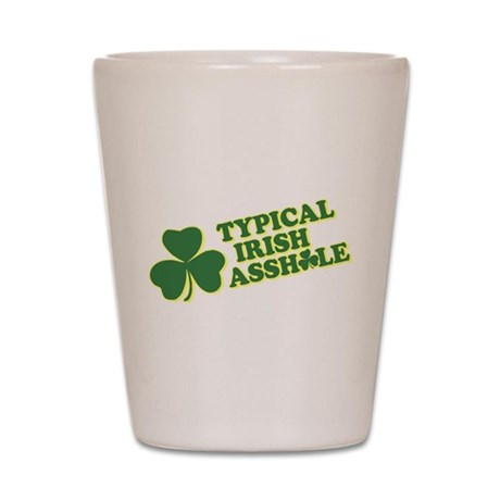 Typical Irish Asshole Shot Glass