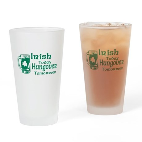 Irish Today Hungover Tomorrow Pint Glass