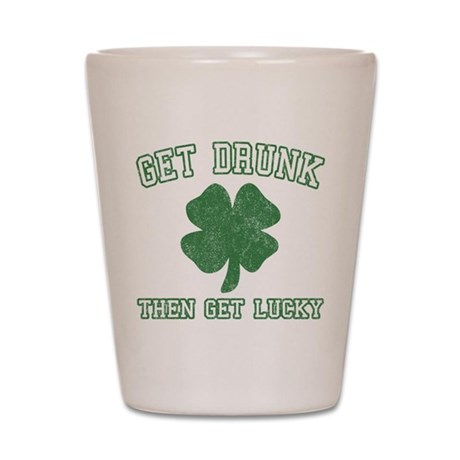Get Drunk Get Lucky Shot Glass