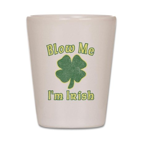 Blow Me I'm Irish Shot Glass