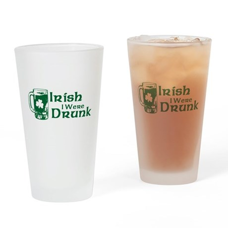 Irish I Were Drunk Pint Glass