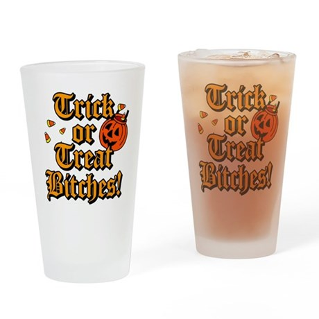 Trick or Treat Bitches! Pint Glass