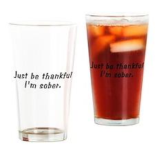 Be Thankful I'm Sober Pint Glass