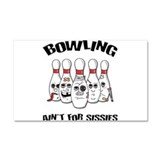 Bowling Ain't For Sissies Car Magnet 12 x 20