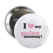 "I Love my Paleo Mommy 2.25"" Button (10 pack)"