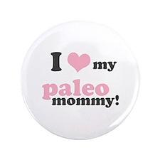 """I Love my Paleo Mommy 3.5"""" Button"""
