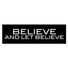 Believe and Let Believe Bumper Stickers