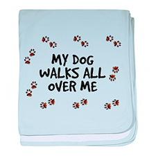 My Dog Walks All Over Me baby blanket