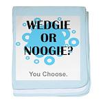 Wedgie Or Noogie baby blanket