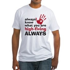 Always know what you are high Fitted T-Shirt