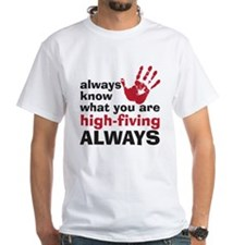 Always know what you are high White T-Shirt
