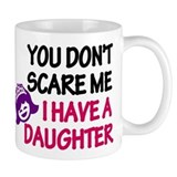 You Don't Scare Me. I Have A. Mug