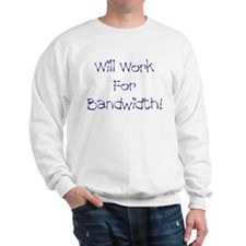 Will Work For Bandwidth Sweatshirt