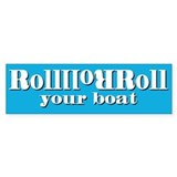 Roll Your Boat Bumper Bumper Sticker