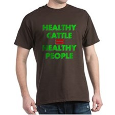 Healthy Cattle = Healthy Peop T-Shirt