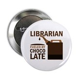 Librarian Fueled By Chocolate 2.25&quot; Button