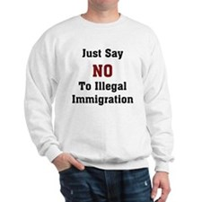 No To Illegal Immigration Sweatshirt