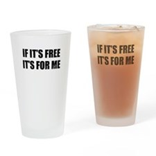 If its free Its for me Pint Glass