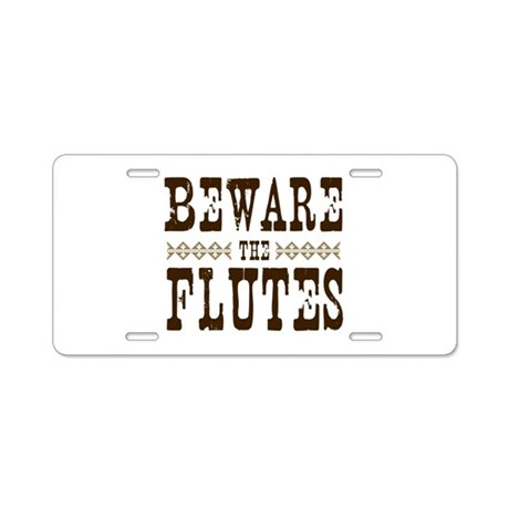 Beware the Flutes Aluminum License Plate