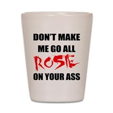 All Rosie On Your Ass Shot Glass