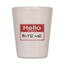 Hello My Name Is Bite Me Shot Glass