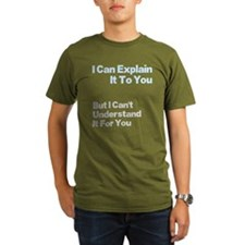 I can explain it to you but I T-Shirt