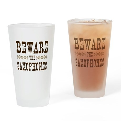 Beware the Saxophones Pint Glass