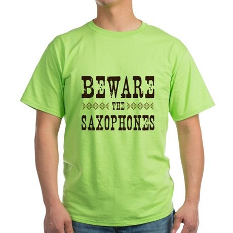 Beware the Saxophones Green T-Shirt